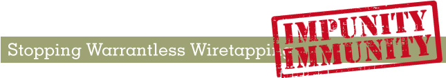 Heading: Stopping Warrantless Wiretapping:  Impunity and Immunity