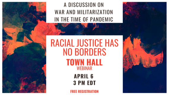 Racial Justice Has No Borders: A Discussion on War and Militarization In the Time of Pandemic [event graphic]