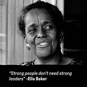 image of ella baker with the quote strong people don't need strong leaders