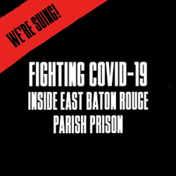 """We're suing! Fighting COVID-19 inside East Baton Rouge Parish Prison"""